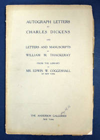 AUTOGRAPH LETTERS By CHARLES DICKENS And LETTERS And MANUSCRIPTS By WILLIAM M. THACKERAY From the Library of Mr. Edwin W. Coggeshall of New York