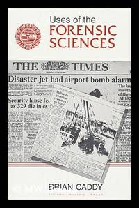Uses of the Forensic Sciences : the Proceedings of the Conference Held in Glasgow in April 1986 /...