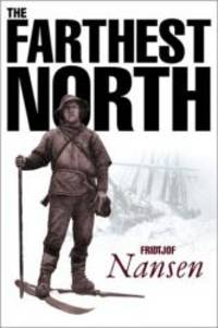 image of Farthest North: The Voyage and Exploration of the Fram 1893-96