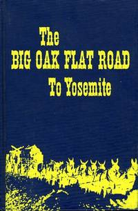 The Big Oak Flat Road An Account of Freighting from Stockton to Yosemite  Valley