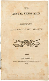 Fifth Annual Exhibition of the Pennsylvania Academy of the Fine Arts. May, 1815