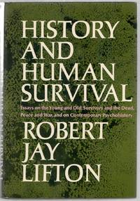 History and Human Survival: Essays on the Young and Old, Survivors and the Dead, Peace and War, and on Contemporary Psychohistory