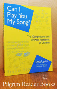 Can I Play You My Song? The Compositions and Invented Notations of  Children.