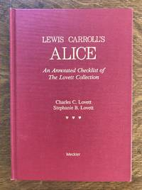 LEWIS CARROLL'S ALICE: AN ANNOTATED CHECKLIST OF THE LOVETT COLLECTION
