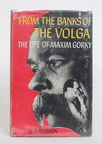 From the Banks of the Volga: The Life of Maxim Gorky