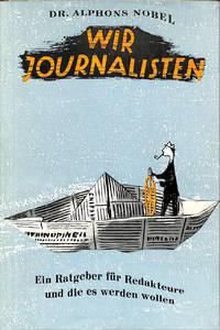 Wir Journalisten. Ein Ratgeber für Redakteure und die es werden wollen.