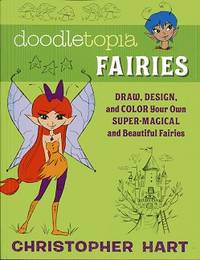 Doodletopia Fairies: Draw, Design, and Color Your Own Super-Magical and Beautiful Fairies
