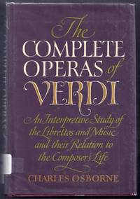 The Complete Operas of Verdi. An Interpretive Study of the Librettos and Music and the Relation to the Composer's Life