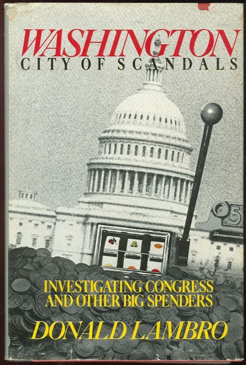 WASHINGTON: CITY OF SCANDALS Investigating Congress and Other Big Spenders, Lambro, Donald