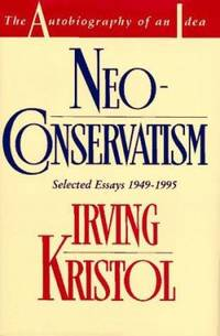 Neoconservatism : The Autobiography of an Idea by Irving Kristol - 1995