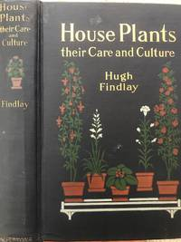 House Plants Their Care and Culture