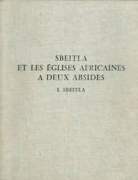 image of Les Basiliques de Sbeitla a deux sanctuaires opposes (Basiliques I, II et IV) - avec 8 depliants (Les Eglises africaines a deux absides - Recherches acheologiques sur la liturgie chretienne en Afrique du Nord)