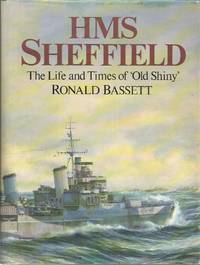 HMS SHEFFIELD. The Life and Times of 'Old Shiny'