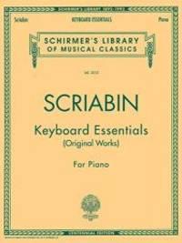 SCRIABIN Keyboard Essentials -   Original Works: For Piano  (Schirmer's Library of Musical Classics)