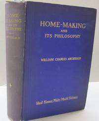 Home Making and Its Philosophy; Ideal Homes Make Model Nations