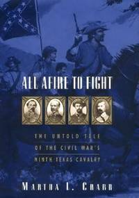 All Afire to Fight : The Untold Tale of the Civil War's Ninth Texas Cavalry