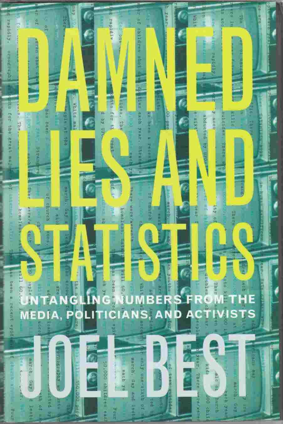 damned lies and statistics untangling numbers from the media politicians and activists essay Images of issues: typifying contemporary social problems - ebook written by joel best read this book using google play books app on your pc, android, ios devices.