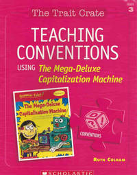 Teaching Conventions Using The Mega-Deluxe Capitalization Machine (The Trait Crate, Grade 3) by  Ruth Culham - Paperback - 2007 - from Dinsmore Books and Biblio.com