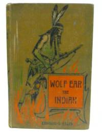 image of Wolf Ear the Indian: A story of the great uprising of 1890-91