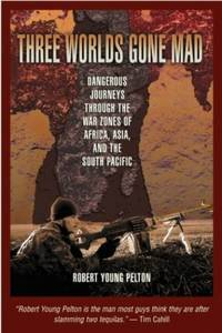 image of Three Worlds Gone Mad: Dangerous Journeys through War Zones of Africa, Asia and the South Pacific
