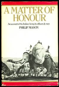 image of A MATTER OF HONOUR:  AN ACCOUNT OF THE INDIAN ARMY, ITS OFFICERS AND MEN.