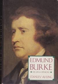 Edmund Burke: His Life & Opinions by  Stanley Ayling - First U.S. Edition. - 1988 - from Shamrock Books and Biblio.com