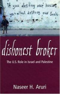 Dishonest Broker : The U. S. Role in Israel and Palestine