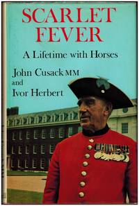 Scarlet Fever: A Lifetime with Horses by John Cusack and Ivor Herbert - First UK edition - 1972 - from Irolita Books and Biblio.co.uk
