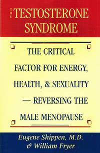 The Testosterone Syndrome The Critical Factor for Energy, Health, and  Sexuality-Reversing the...