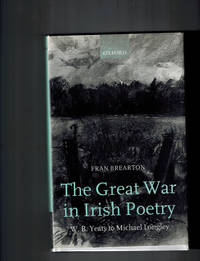 The Great War in Irish Poetry: W. B. Yeats to Michael Longley by Brearton, Fran - 2000
