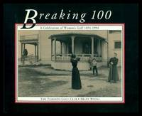 image of BREAKING 100:- A Celebration of Women's Golf 1894 - 1994 - The Toronto Golf Club
