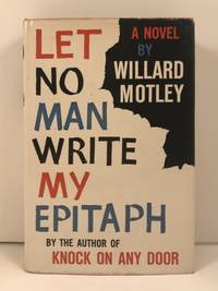 Let No Man Write My Epitaph by  Willard Motley  - First Edition  - (1958)  - from Old New York Book Shop (SKU: 4628)
