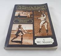 The Women of the All-American Girls Professional Baseball League: A Biographical Dictionary