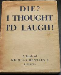 Die ?  I Thought  I`d Laugh !  A Book of Nicolas Bentley`s pictures