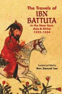 The Travels of Ibn Battuta: in the Near East, Asia and Africa, 1325-1354 (Dover Books on Travel,...