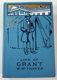 From Tannery to the White House: The Life of Ulysses S. Grant. Log Cabin to White House Series