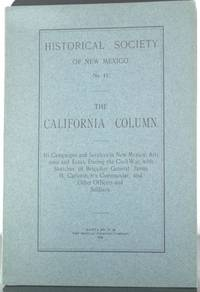 The California Column: Its Campaigns and Services in New Mexico, Arizona and Texas, During the...