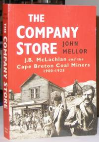 The Company Store:  J.B.McLachlan and the Cape Breton Miners, 1900-1925