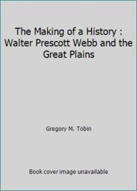 The Making of a History : Walter Prescott Webb and the Great Plains