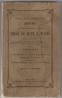 A full and authentic report of the testimony on the trial of Matt. F. Ward, certified to be correct by Thomas D. Brown, clerk of Hardin Circuit Court; Wm. Alexander, former commonwealth attorney for the Hardin District; and Judge Alex. Walker ... With the speeches of Gov. Crittenden, Gov. Helm, T.F. Marshall, esq., and Nathaniel Wolfe, esq., and the reply of Alfred Allen, esq., attorney for the commonwealth.