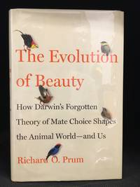 The Evolution of Beauty; How Darwin's Forgotten Theory of Mate Choice Shapes the Animal World--And Us