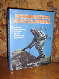 Bowhunter's Encyclopedia by  Dwight Schuh - Signed First Edition - 1987 - from Brass DolphinBooks and Biblio.com