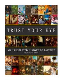 Trust Your Eye: An Illustrated History of Painting
