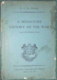 A Miniature History of the War down to the Liberation of Paris by  R C K Ensor - Paperback - 1944 - from Hanselled Books and Biblio.co.uk
