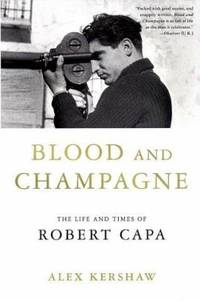 image of Blood and Champagne : The Life and Times of Robert Capa