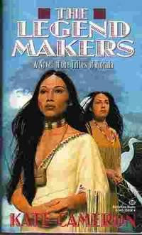 The Legend Makers A Novel of the Tribes of Florida