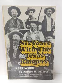 Six Years With the Texas Rangers, 1875 to 1881