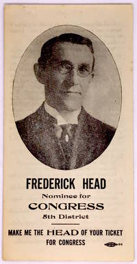 [POLITICS] [PROHIBITION] [CALIFORNIA] Frederick Head Nominee for Congress 5th District Make Me The HEAD Of Your Ticket For Congress