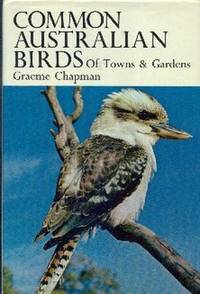 Common Australian Birds of Towns & Gardens by  Graeme Chapman  - First  Edition  - 1970  - from Gilt Edge Books (SKU: A1937)