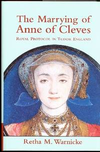 The Marrying of Anne of Cleves : Royal Protocol in Early Modern England.